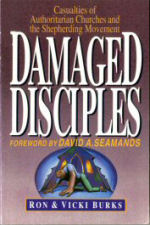Damaged Disciples: Casualties of Authoritarian Churches and the Shepherding 